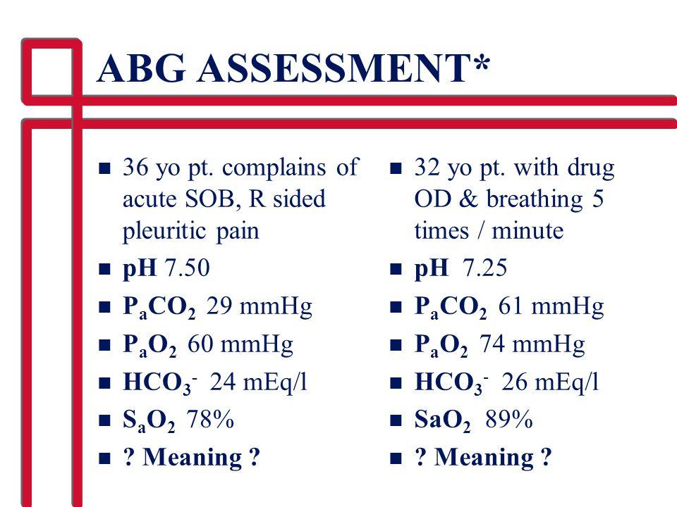 ABG ASSESSMENT* 36 yo pt. complains of acute SOB, R sided pleuritic pain. pH 7.50. PaCO2 29 mmHg.