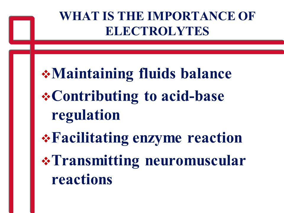 WHAT IS THE IMPORTANCE OF ELECTROLYTES