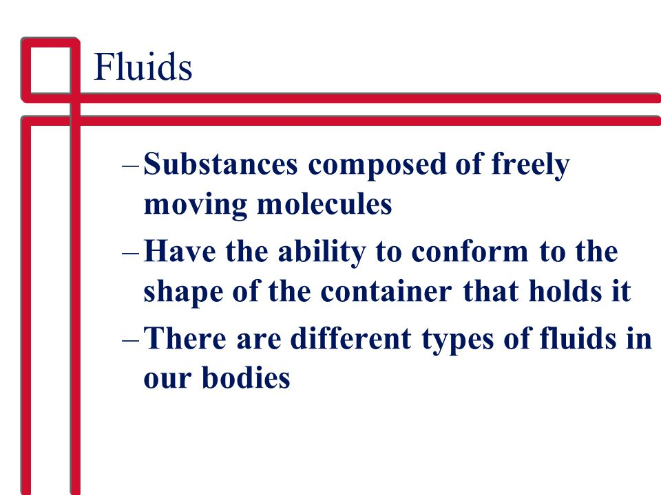 Fluids Substances composed of freely moving molecules
