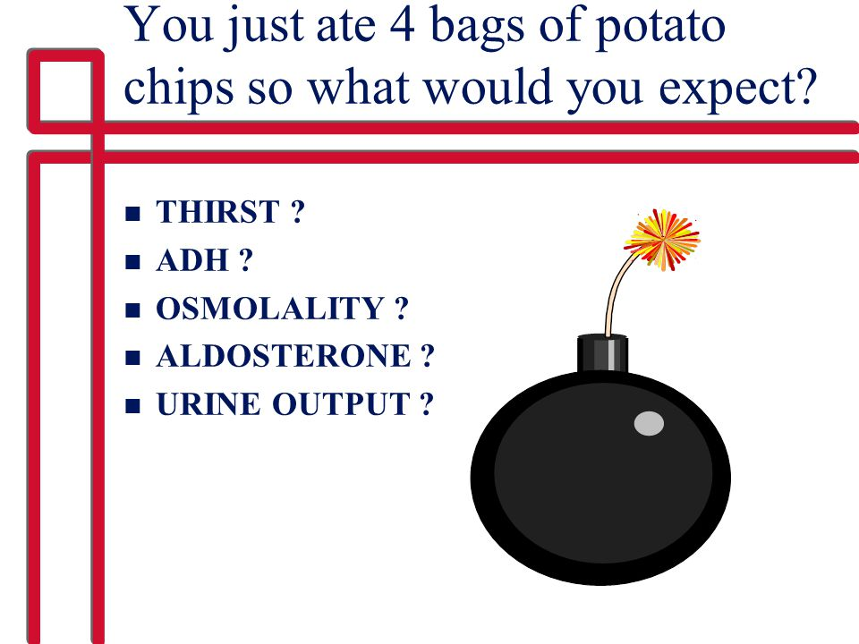 You just ate 4 bags of potato chips so what would you expect
