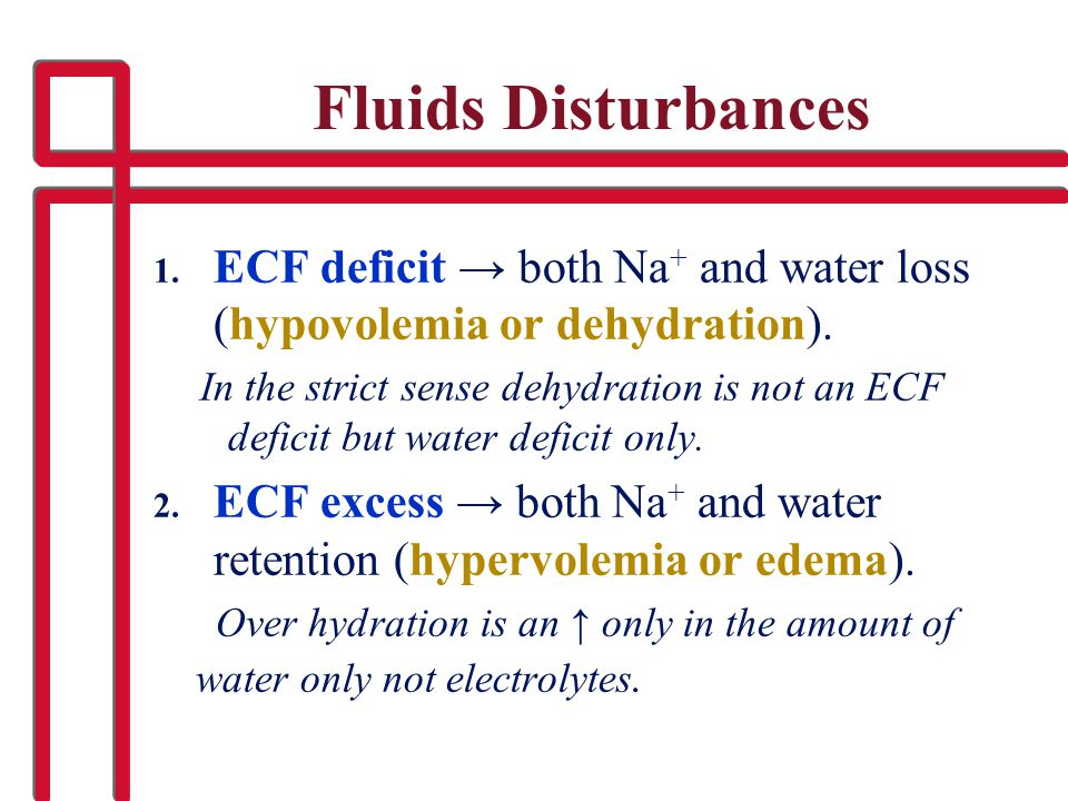 Fluids Disturbances ECF deficit → both Na+ and water loss (hypovolemia or dehydration).