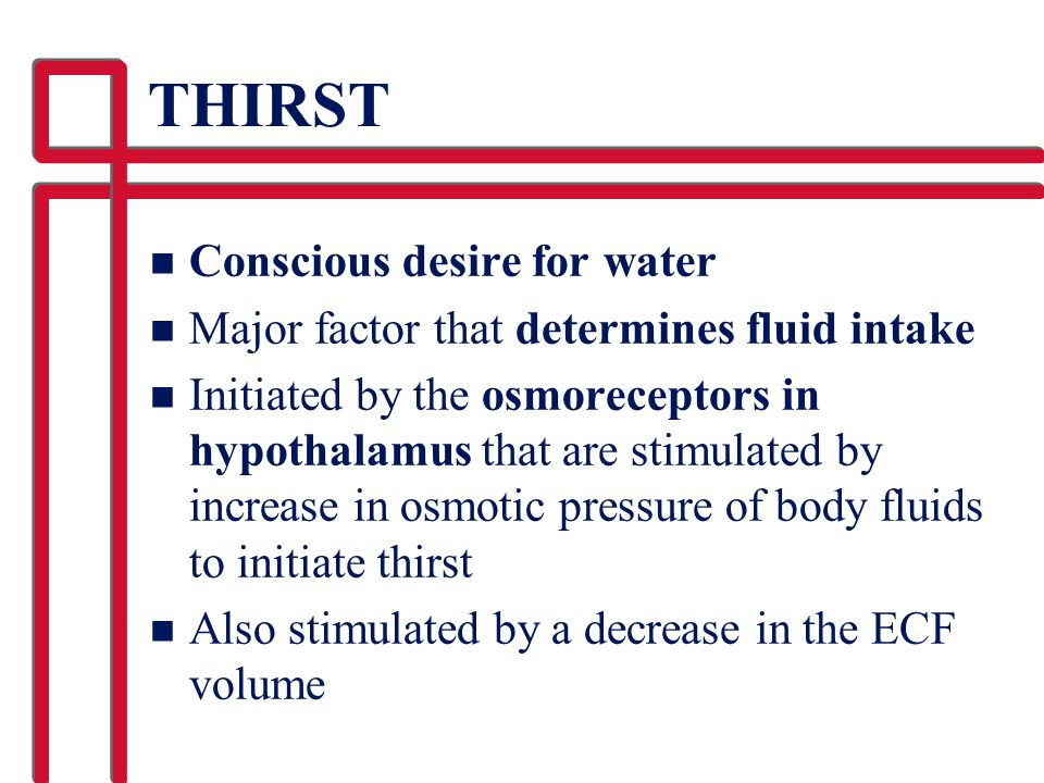 THIRST Conscious desire for water