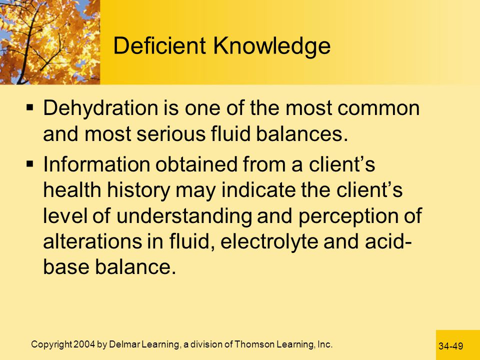 Deficient Knowledge Dehydration is one of the most common and most serious fluid balances.