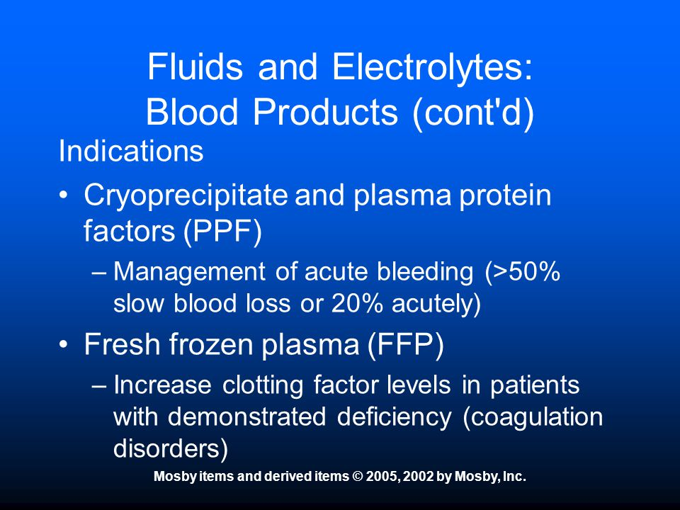 Fluids and Electrolytes: Blood Products (cont d)
