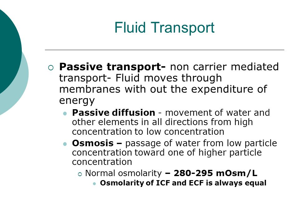 Fluid Transport Passive transport- non carrier mediated transport- Fluid moves through membranes with out the expenditure of energy.