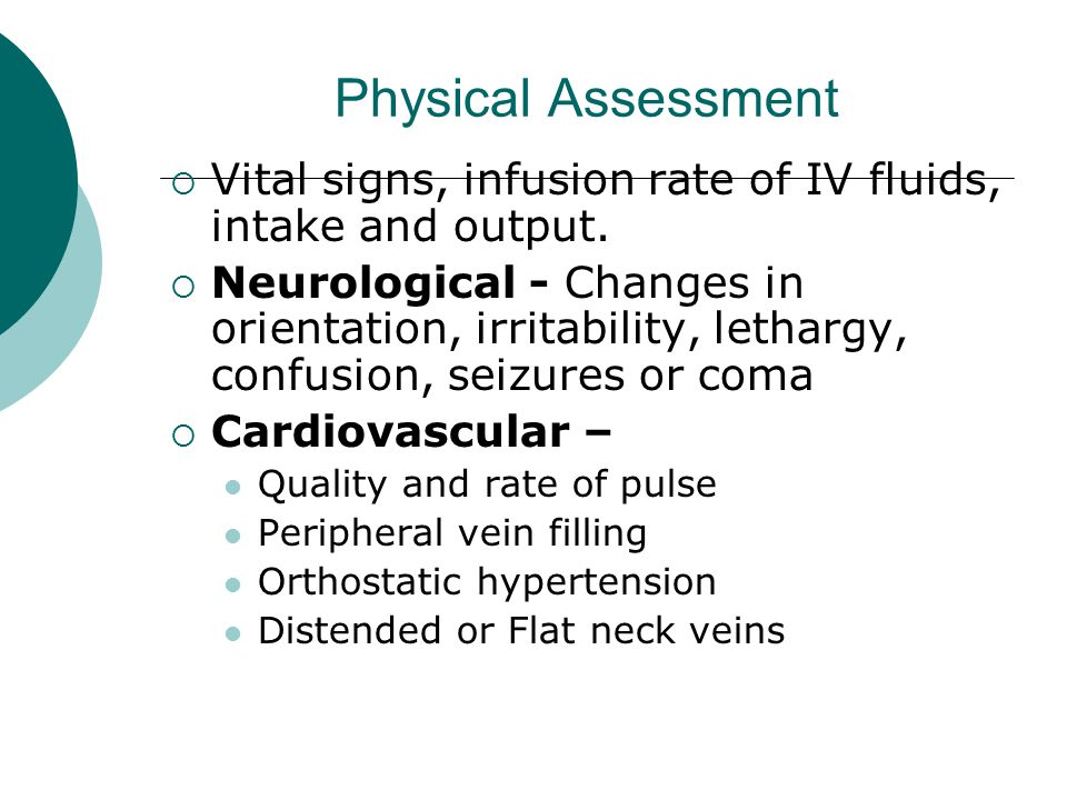 Physical Assessment Vital signs, infusion rate of IV fluids, intake and output.