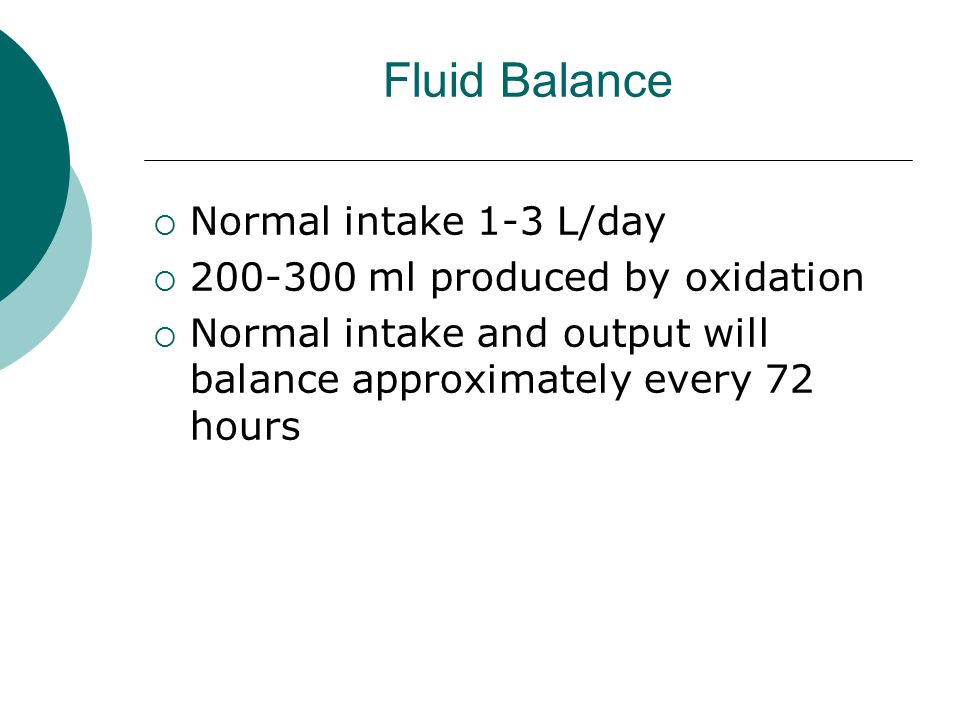 Fluid Balance Normal intake 1-3 L/day 200-300 ml produced by oxidation