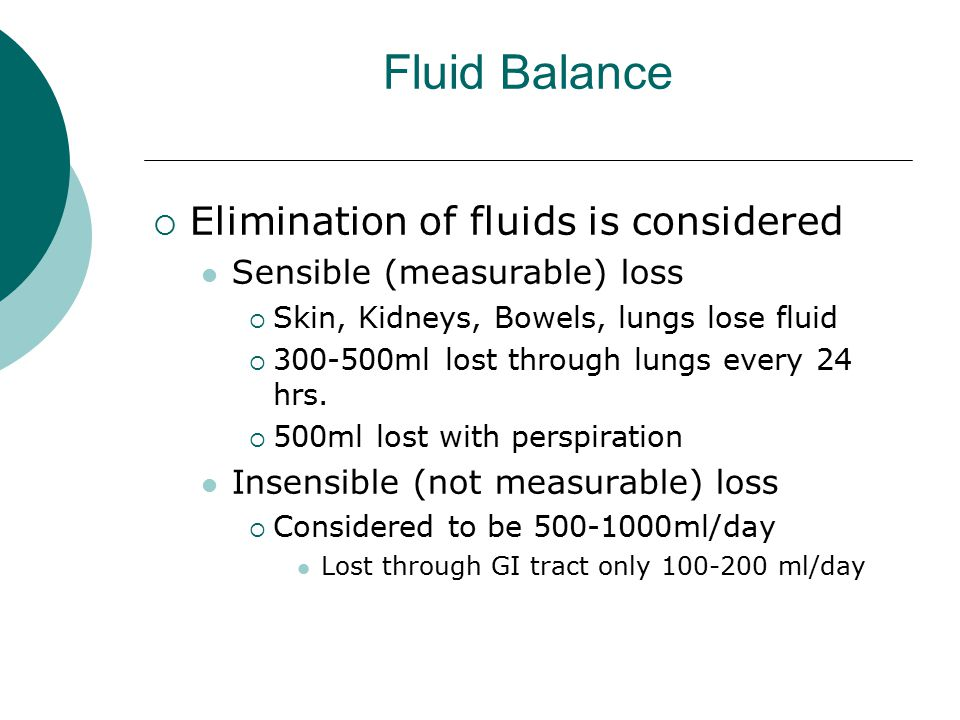 Fluid Balance Elimination of fluids is considered