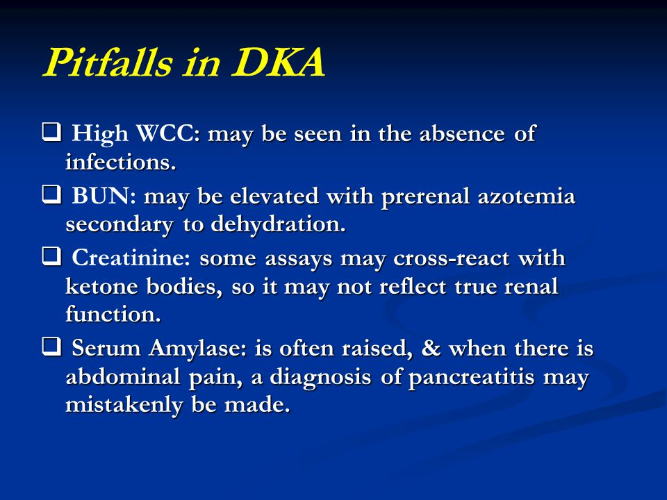 Pitfalls in DKA High WCC: may be seen in the absence of infections.