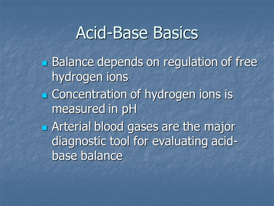 Acid-Base Basics Balance depends on regulation of free hydrogen ions
