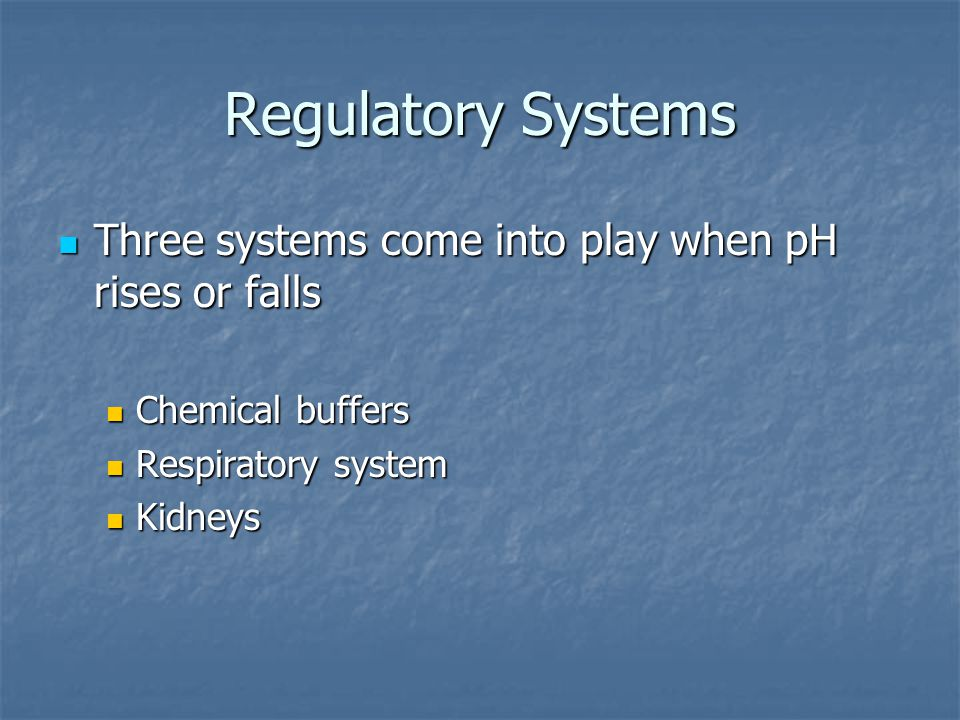 Regulatory Systems Three systems come into play when pH rises or falls