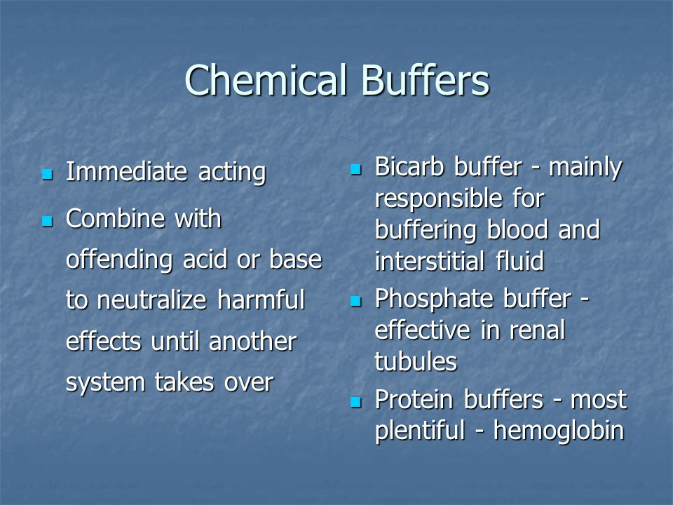 Chemical Buffers Immediate acting