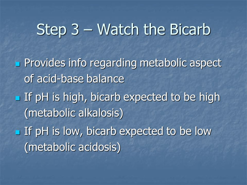 Step 3 – Watch the Bicarb Provides info regarding metabolic aspect of acid-base balance.