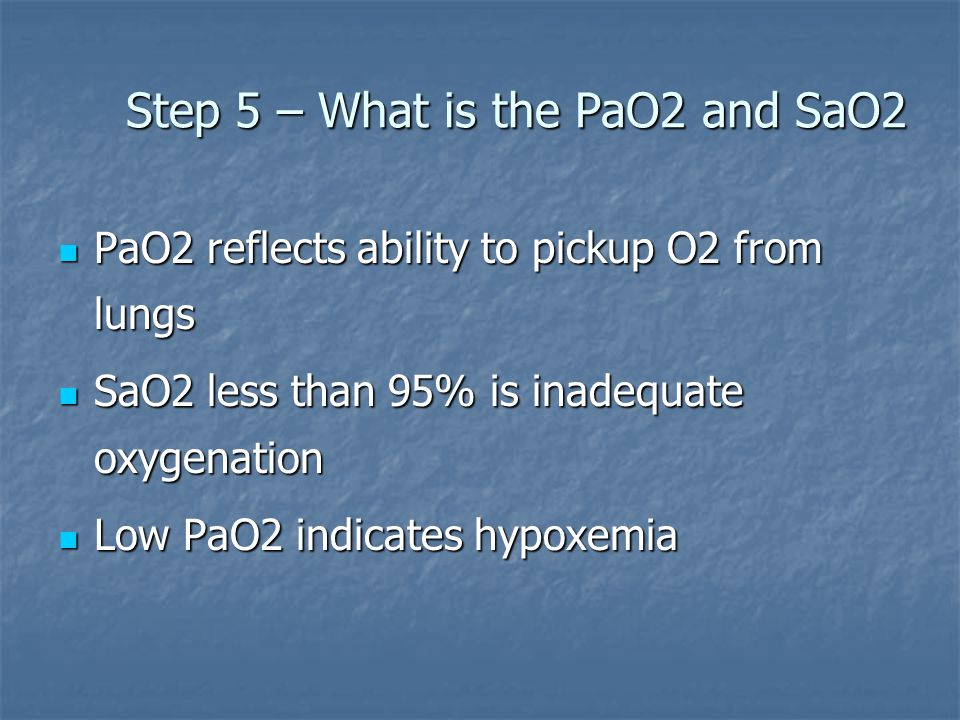 Step 5 – What is the PaO2 and SaO2