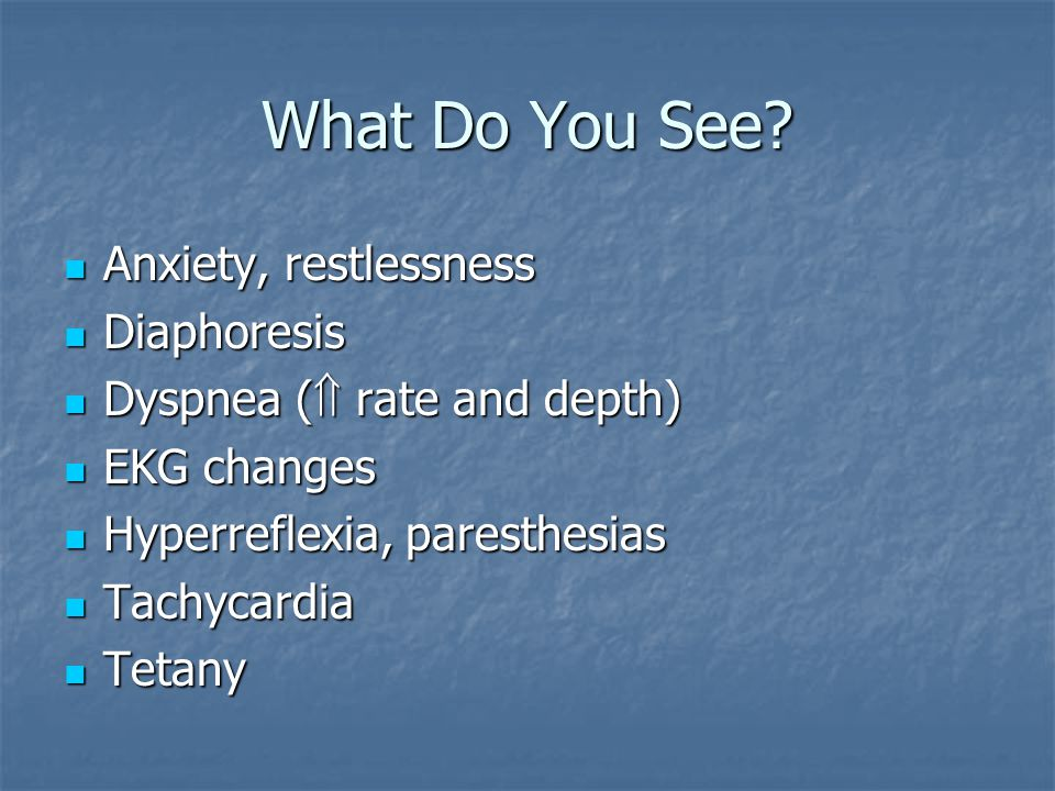 What Do You See Anxiety, restlessness Diaphoresis