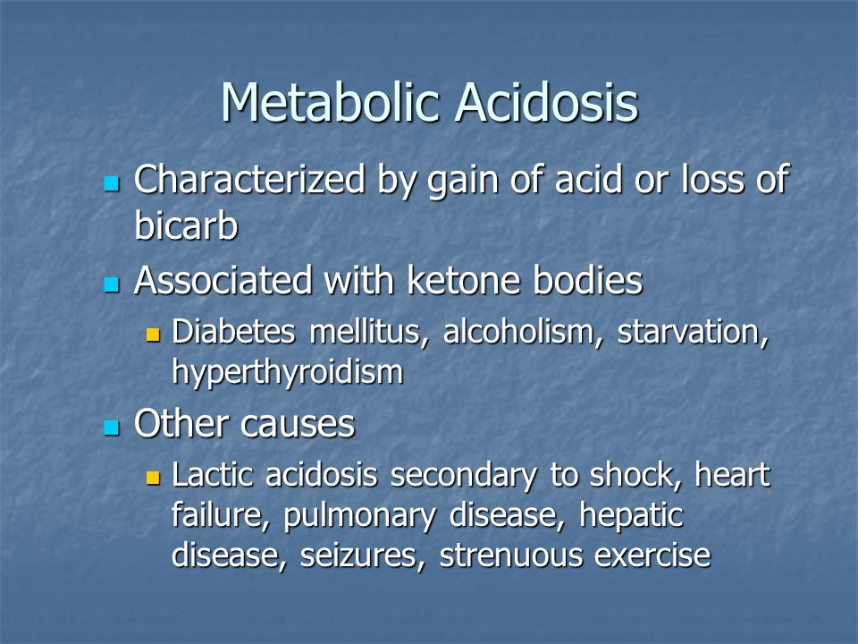 Metabolic Acidosis Characterized by gain of acid or loss of bicarb