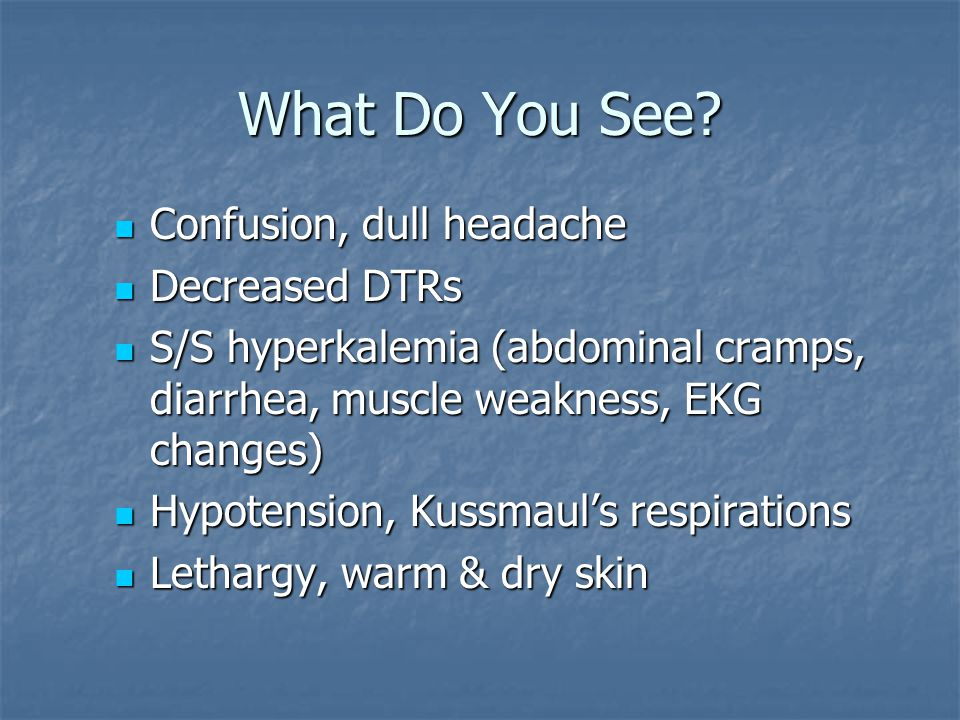 What Do You See Confusion, dull headache Decreased DTRs