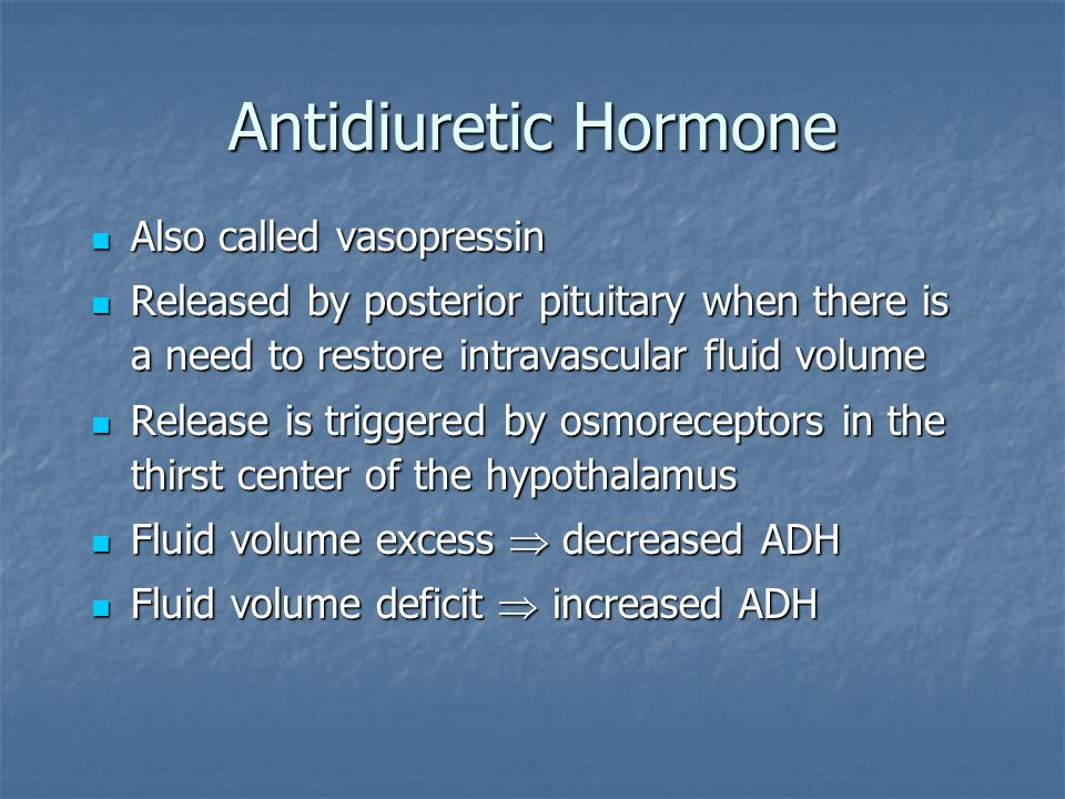 Antidiuretic Hormone Also called vasopressin