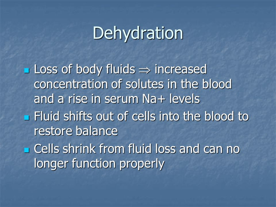 Dehydration Loss of body fluids  increased concentration of solutes in the blood and a rise in serum Na+ levels.