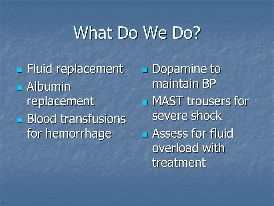 What Do We Do Fluid replacement Albumin replacement