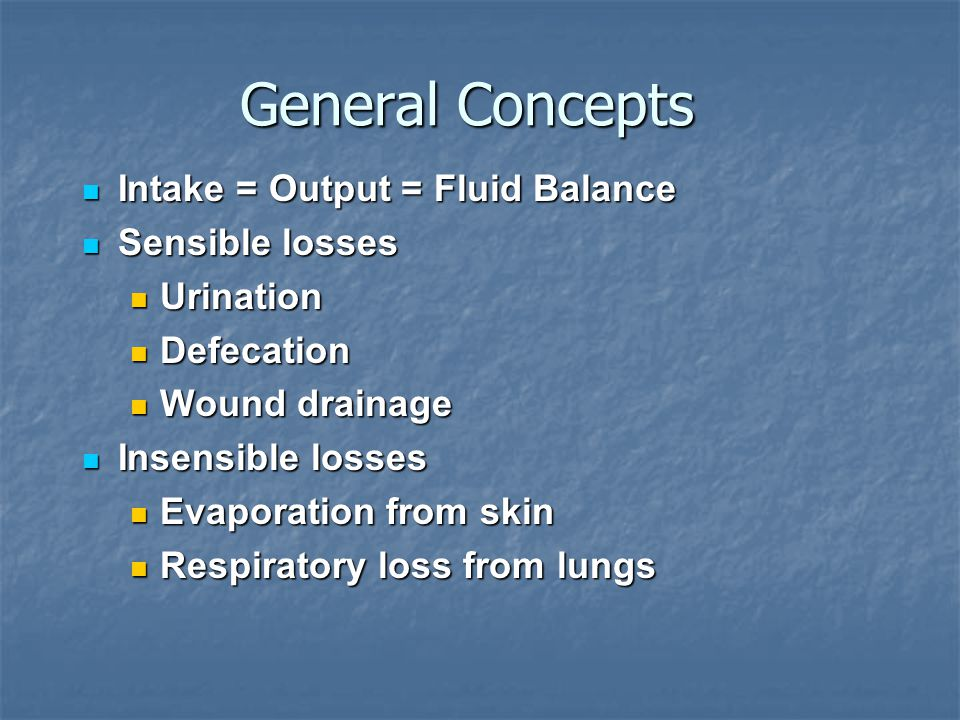 General Concepts Intake = Output = Fluid Balance Sensible losses