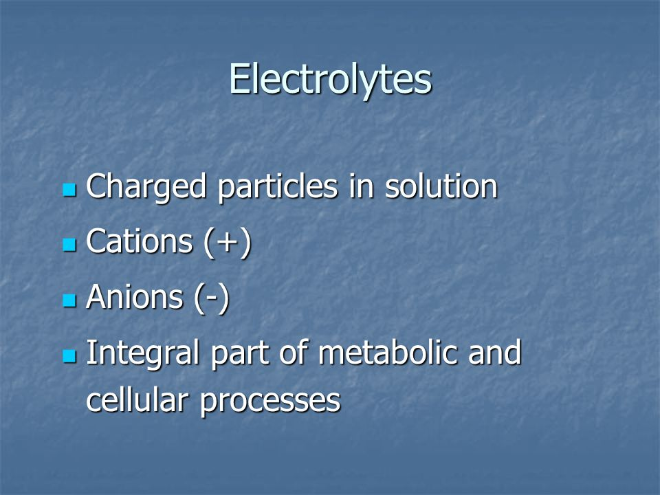 Electrolytes Charged particles in solution Cations (+) Anions (-)