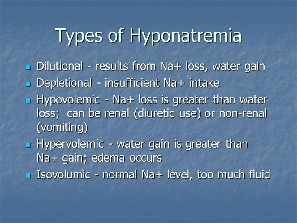 Types of Hyponatremia Dilutional - results from Na+ loss, water gain