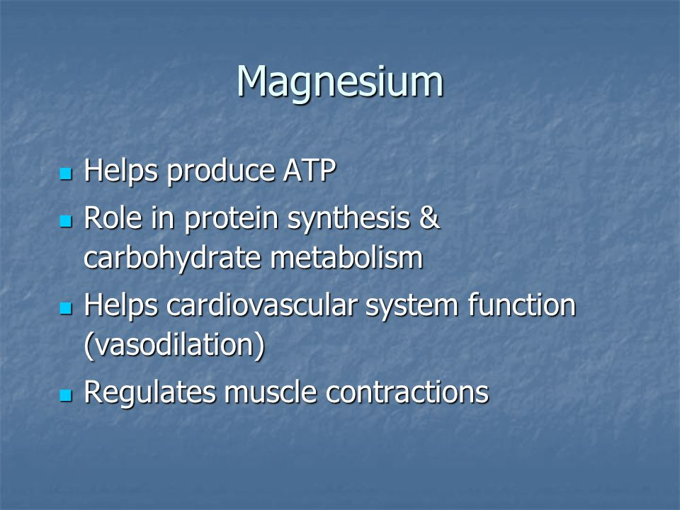 Magnesium Helps produce ATP