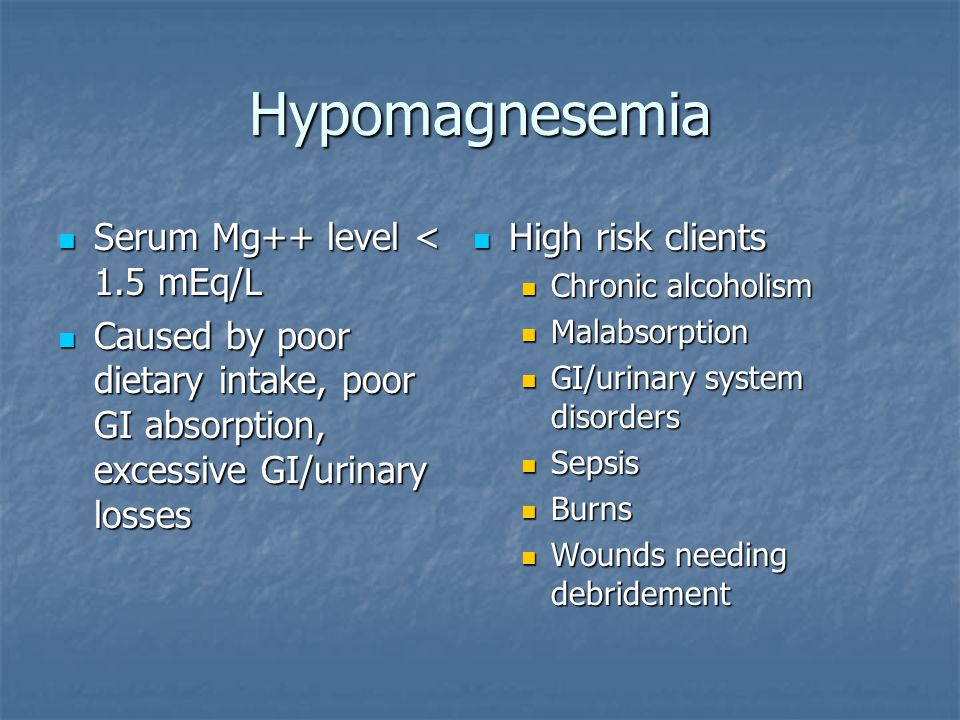 Hypomagnesemia Serum Mg++ level < 1.5 mEq/L