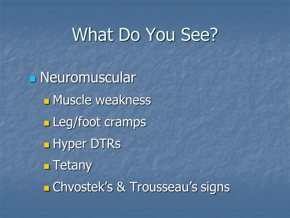 What Do You See Neuromuscular Muscle weakness Leg/foot cramps