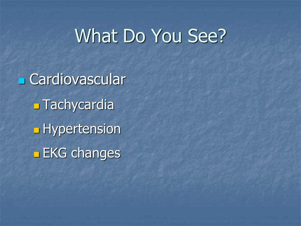 What Do You See Cardiovascular Tachycardia Hypertension EKG changes