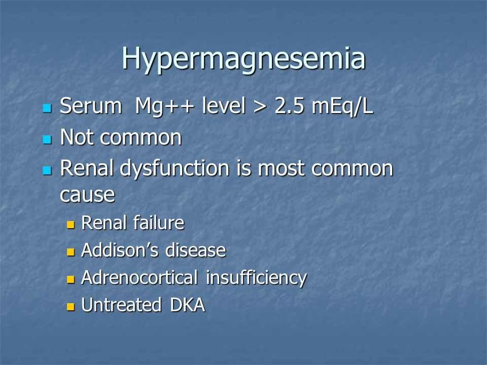 Hypermagnesemia Serum Mg++ level > 2.5 mEq/L Not common