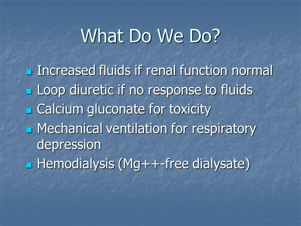 What Do We Do Increased fluids if renal function normal