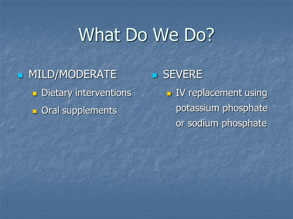What Do We Do MILD/MODERATE SEVERE Dietary interventions