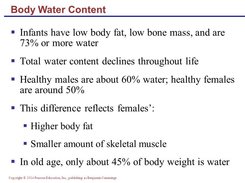 Infants have low body fat, low bone mass, and are 73% or more water