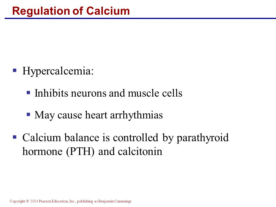 Regulation of Calcium Hypercalcemia: Inhibits neurons and muscle cells. May cause heart arrhythmias.