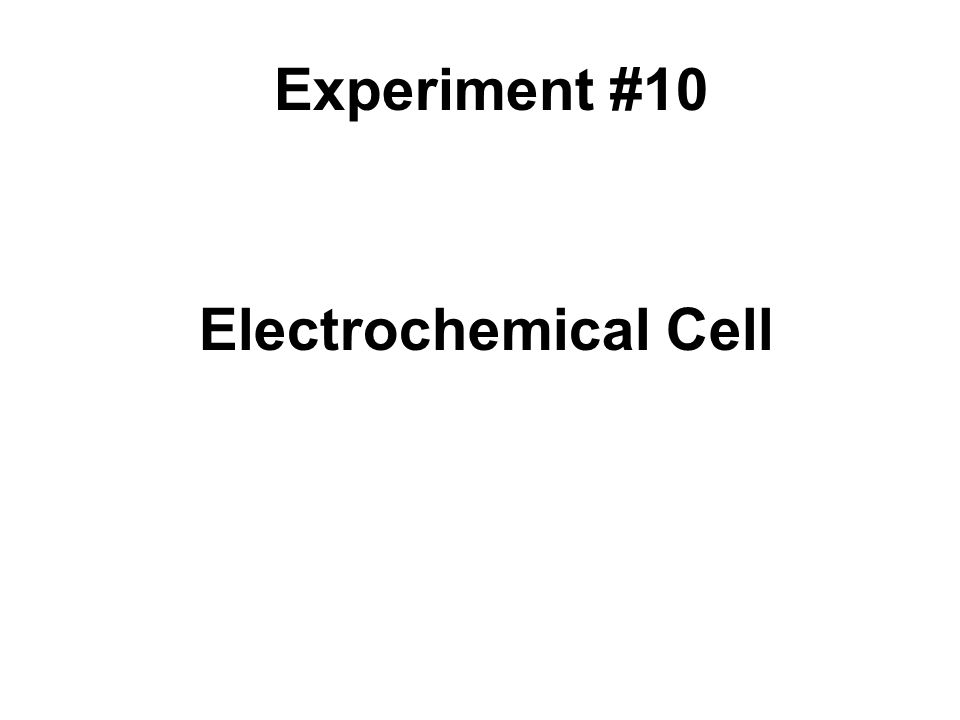 Experiment #10 Electrochemical Cell