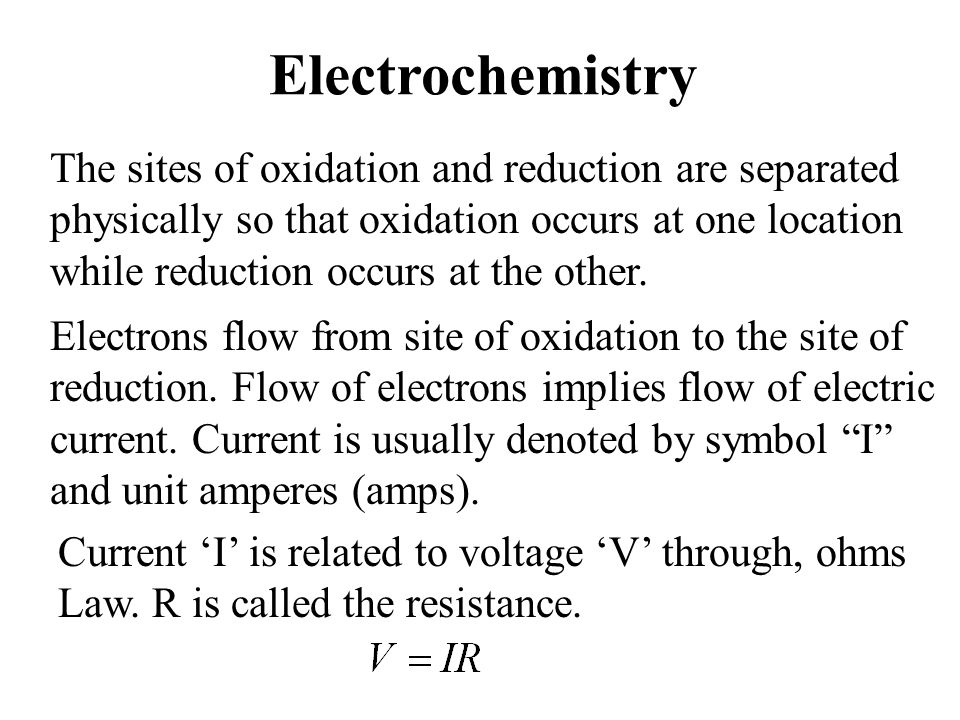 Electrochemistry The sites of oxidation and reduction are separated