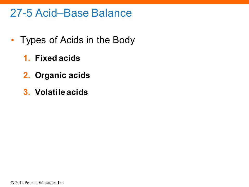 27-5 Acid–Base Balance Types of Acids in the Body Fixed acids