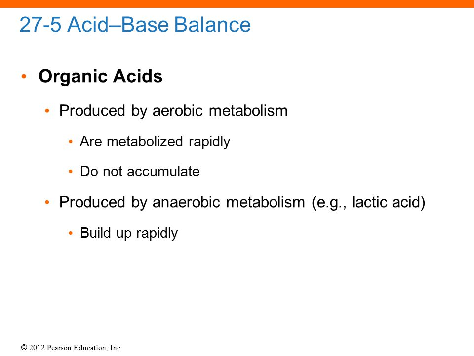 27-5 Acid–Base Balance Organic Acids Produced by aerobic metabolism
