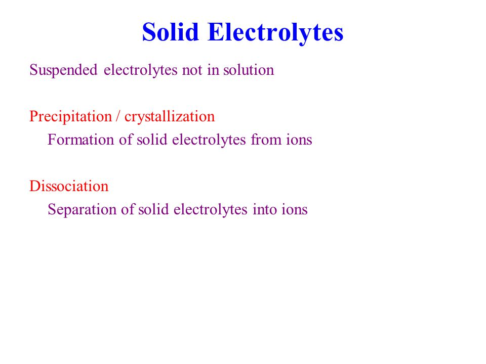 Solid Electrolytes Suspended electrolytes not in solution