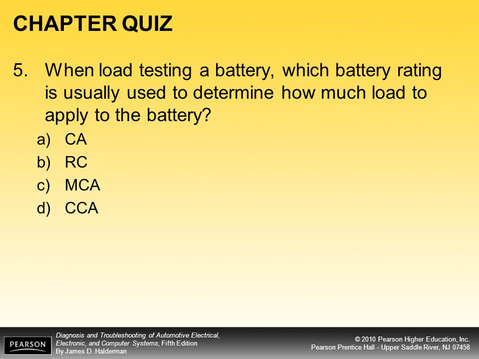 CHAPTER QUIZ 5. When load testing a battery, which battery rating is usually used to determine how much load to apply to the battery