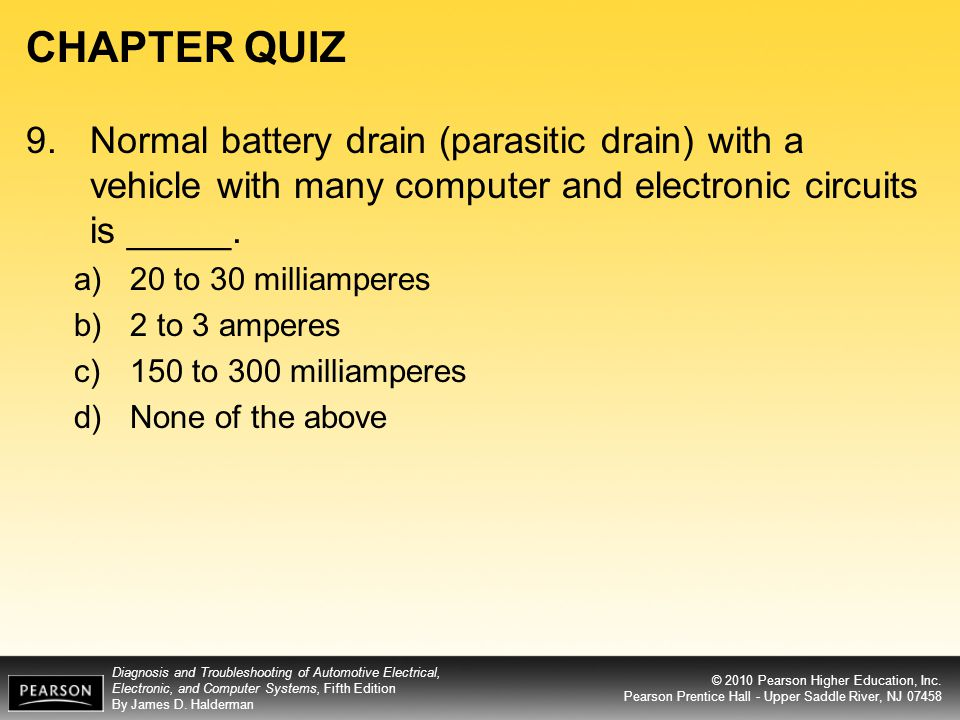 CHAPTER QUIZ 9. Normal battery drain (parasitic drain) with a vehicle with many computer and electronic circuits is _____.