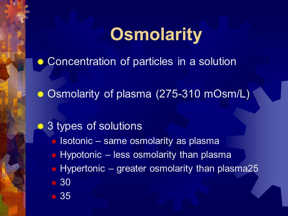 Osmolarity Concentration of particles in a solution
