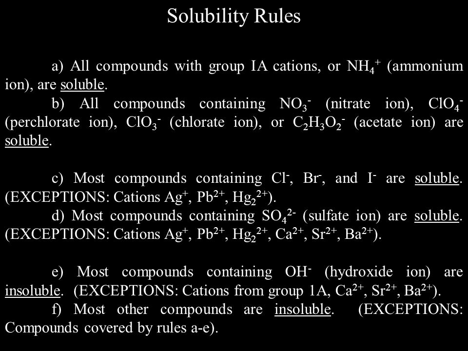 Solubility Rules a) All compounds with group IA cations, or NH4+ (ammonium ion), are soluble.