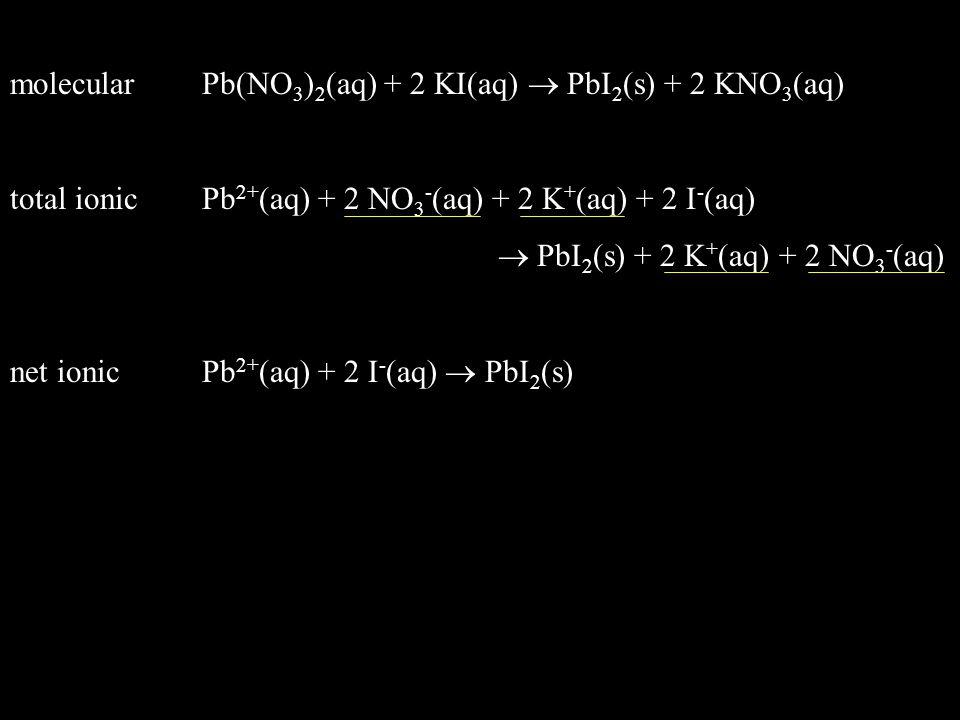molecular Pb(NO3)2(aq) + 2 KI(aq)  PbI2(s) + 2 KNO3(aq)