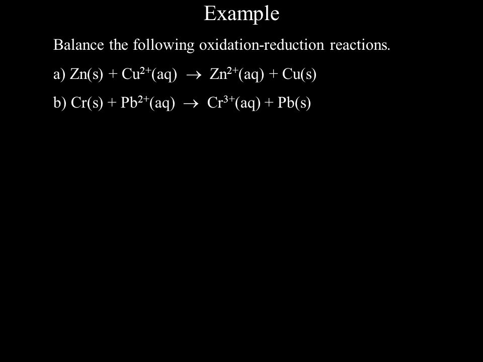 Example Balance the following oxidation-reduction reactions.