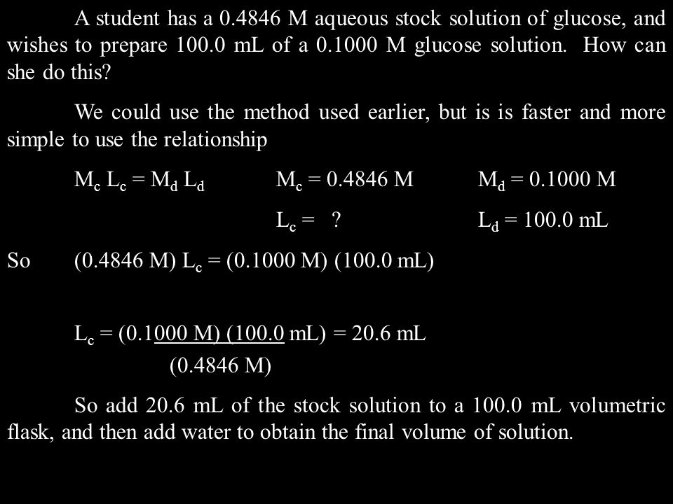 A student has a 0.4846 M aqueous stock solution of glucose, and wishes to prepare 100.0 mL of a 0.1000 M glucose solution. How can she do this
