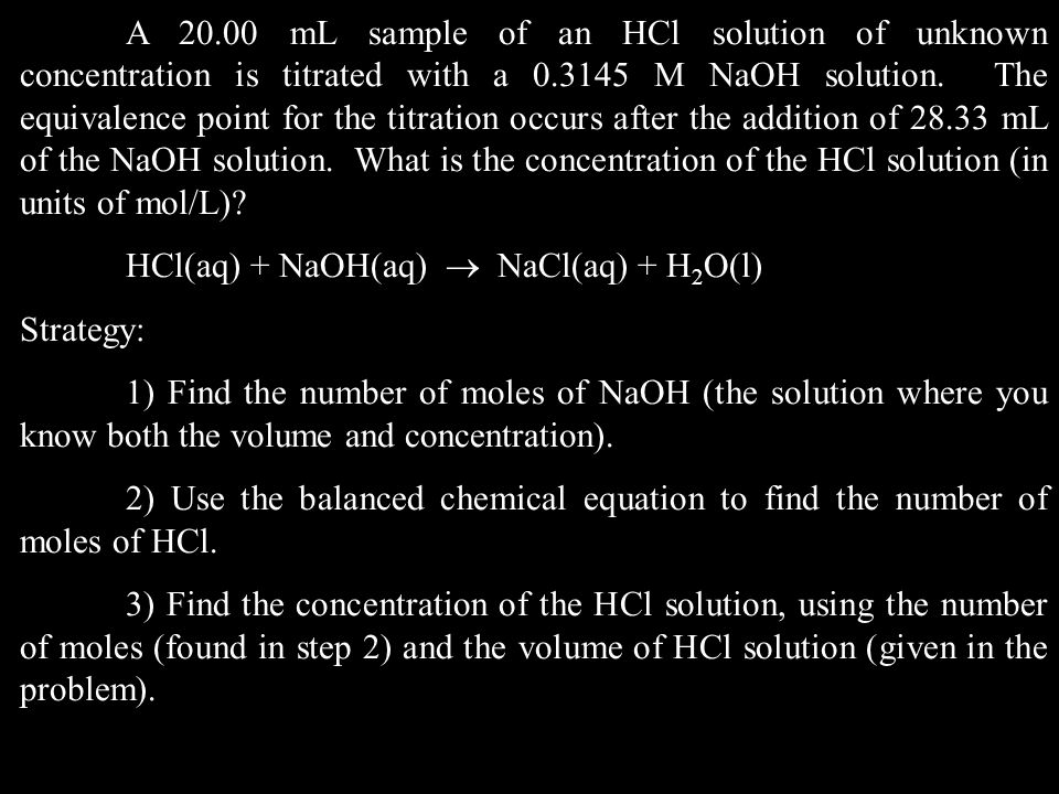 A 20.00 mL sample of an HCl solution of unknown concentration is titrated with a 0.3145 M NaOH solution. The equivalence point for the titration occurs after the addition of 28.33 mL of the NaOH solution. What is the concentration of the HCl solution (in units of mol/L)