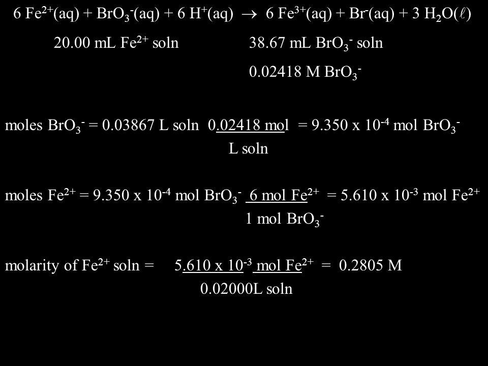 6 Fe2+(aq) + BrO3-(aq) + 6 H+(aq)  6 Fe3+(aq) + Br-(aq) + 3 H2O()